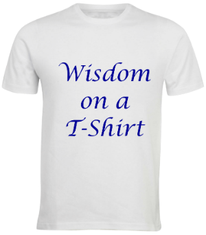 "A white t-shirt with the words ""Wisdom on a T-shirt"" printed on it"